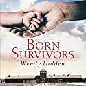 Born Survivors Audiobook by Wendy Holden Narrated by Anne Dover