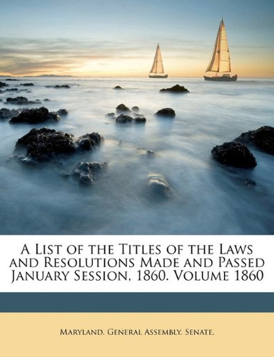 A List of the Titles of the Laws and Resolutions Made and Passed January Session, 1860. Volume 1860