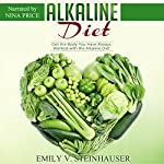 Alkaline Diet: Get the Body You Have Always Wanted with the Alkaline Diet | Emily Steinhauser