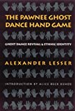 img - for The Pawnee Ghost Dance Hand Game: Ghost Dance Revival and Ethnic Identity book / textbook / text book