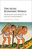 img - for The Aztec Economic World: Merchants and Markets in Ancient Mesoamerica book / textbook / text book