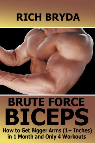 Brute Force Biceps Workouts - How to Get Bigger Arms (1+ Inches) in 1 Month and Only 4 Workouts