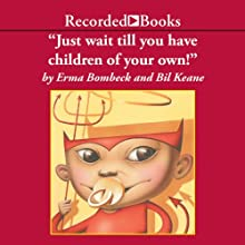 Just Wait 'Til You Have Children of Your Own! (       UNABRIDGED) by Erma Bombeck, Bil Keane Narrated by Barbara Rosenblat