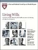 Harvard Medical School Living Wills: A guide to advance directives, health care power of attorney, and other key documents (Harvard Medical School Special Health Reports)