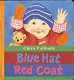 Blue Hat Red Coat (Baby Day Board Books) (1564023613) by Vulliamy, Clara