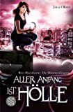 Aller Anfang ist Hölle: Riley Blackthorne - Die Dämonenfängerin 1 - Roman
