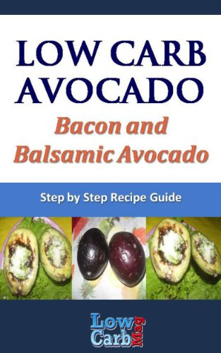 Low Carb Recipe for Bacon and Balsamic Avocado (Low Carb Avocado Recipes - Step by Step with Photos Book 15) PDF
