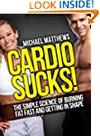 CARDIO SUCKS! The Simple Science of B...