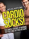 CARDIO SUCKS! The Simple Science of B...
