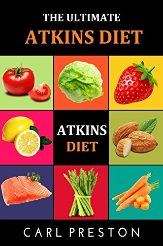 Atkins Diet: Atkins Diet Recipes - Atkins Diet Cookbook - Atkins Diet for Beginners - Atkins Diet Recipes - Atkins Diet Cookbook - Atkins Diet for Beginners ... - Atkins Diet Cookbook -Atkins Diet 1) by Carl Preston, Mister Atkins, Miss Low Carb Diet, Doctor Atkinsdiet, Miss Low Carb