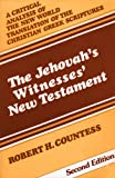 Jehovah's Witnesses' New Testament: A Critical Analysis (0875522106) by Countess, Robert H.