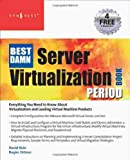 The Best Damn Server Virtualization Book Period: Including Vmware, Xen, and Microsoft Virtual Server