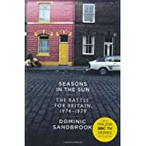 Seasons in the Sun: The Battle for Britain, 1974-1979by Dominic Sandbrook