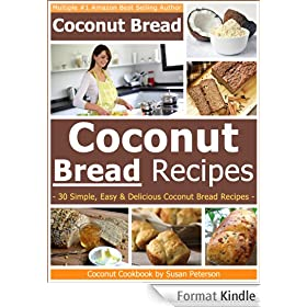 Coconut Bread Recipes - Simple, Easy and Delicious Coconut Bread Recipes (Coconut Bread, Coconut Bread Recipes, Coconut Flour Recipes, Coconut Flour Cookbook, Coconut Book 3) (English Edition)
