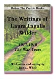 img - for Before the Prairie Books: The Writings of Laura Ingalls Wilder 1917 - 1918: the War Years book / textbook / text book