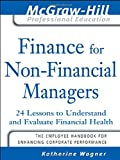 Finance for Nonfinancial Managers: 24 Lessons to Understand and Evaluate Financial Health (The McGraw-Hill Professional Education Series)
