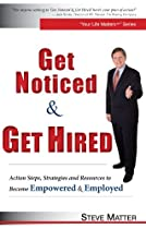 Get Noticed & Get Hired: Action Steps, Strategies and Resources to Become Empowered & Employed