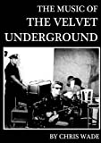img - for The Music of The Velvet Underground book / textbook / text book
