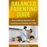 Parenting: Balanced Parenting Guide: How to balance between love, nurturing and enabling your child (Parenting, Parenting with love and logic, Parenting books, Parenting the strong willed child) ~ Mike Viskovich