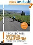 75 Classic Rides Northern California:...