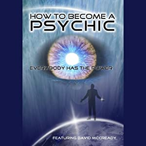 How to Become a Psychic: : Everyone Has the Power | [David McCready]