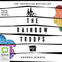 The Rainbow Troops (       UNABRIDGED) by Andrea Hirata Narrated by Kenneth Moraleda
