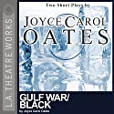 Gulf War and Black  by Joyce Carol Oates Narrated by Edward Asner, Stephanie Dunnam, full cast