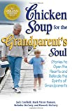 Chicken Soup for the Grandparent's Soul: Stories to Open the Hearts and Rekindle the Spirits of Grandparents — Get it now from Amazon.com