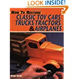 How to Restore Classic Toy Cars, Trucks, Tractors, and Airplanes by Dennis David