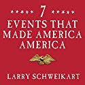 Seven Events That Made America America: And Proved That the Founding Fathers Were Right All Along Audiobook by Larry Schweikart Narrated by Peter Berkrot