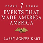 Seven Events That Made America America: And Proved That the Founding Fathers Were Right All Along | Larry Schweikart