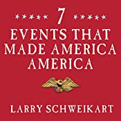 Seven Events That Made America America: And Proved That the Founding Fathers Were Right All Along | [Larry Schweikart]
