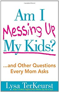 Am I Messing Up My Kids?: ...and Other Questions Every Mom Asks from Harvest House Publishers