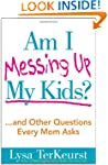 Am I Messing Up My Kids?: ...and Othe...