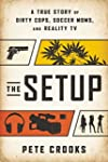 The Setup: A True Story of Dirty Cops...