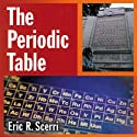 The Periodic Table: Its Story and Its Significance (       UNABRIDGED) by Eric Scerri Narrated by James Adams