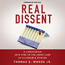 Real Dissent: A Libertarian Sets Fire to the Index Card of Allowable Opinion (       UNABRIDGED) by Thomas E. Woods Jr. Narrated by Thomas E. Woods Jr.