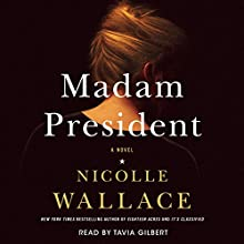 Madam President: A Novel (       UNABRIDGED) by Nicolle Wallace Narrated by Tavia Gilbert