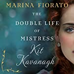 The Double Life of Mistress Kit Kavanagh | Marina Fiorato