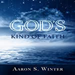 God's Kind of Faith | Aaron S. Winter