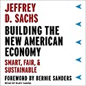 Building the New American Economy: Smart, Fair, and Sustainable Audiobook by Jeffrey D. Sachs, Bernie Sanders - foreward Narrated by Rudy Sanda