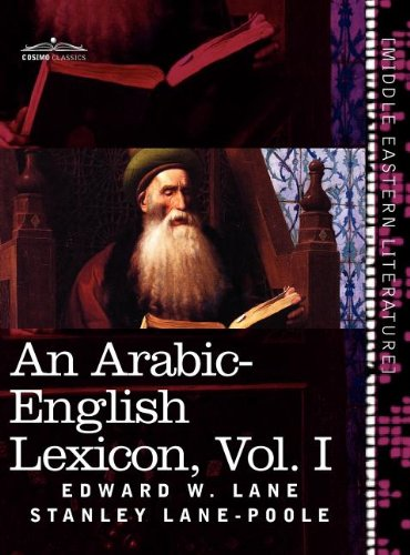 An Arabic-English Lexicon (in eight volumes), Vol. I