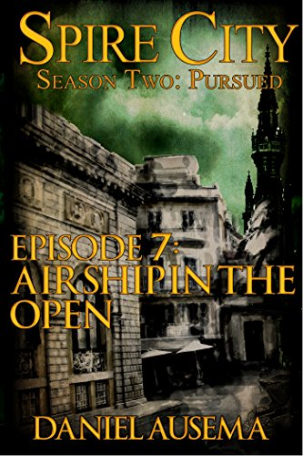 Airship in the Open (Spire City, Season Two: Pursued Book 7) PDF