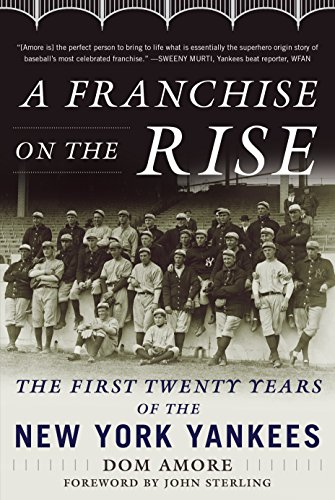 A Franchise on the Rise The First Twenty Years of the New York Yankees [Amore, Dom] (Tapa Dura)