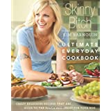 Skinny Bitch: Ultimate Everyday Cookbook: Crazy Delicious Recipes that Are Good to the Earth and Great for Your Bodby Kim Barnouin