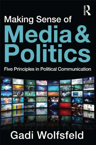 Gadi Wolfsfeld - Making Sense of Media and Politics: Five Principles in Political Communication