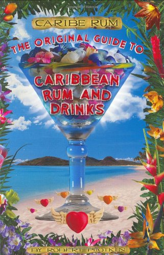 Caribe Rum: The Original Guide to Caribbean Rum and Drinks