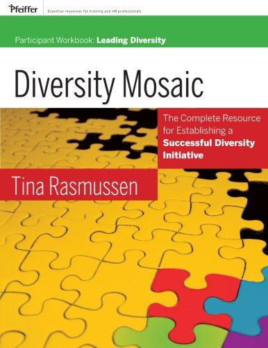 Diversity Mosaic: Participant Workbook: Leading Diversity (Pfeiffer Essential Resources for Training and HR Professionals)