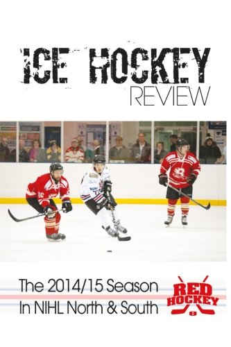 Ice Hockey Review NIHL Yearbook 2015: The 2014/15 Season In NIHL North & South