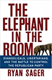 cover of The Elephant in the Room: Evangelicals, Libertarians and the Battle to Control the Republican Party